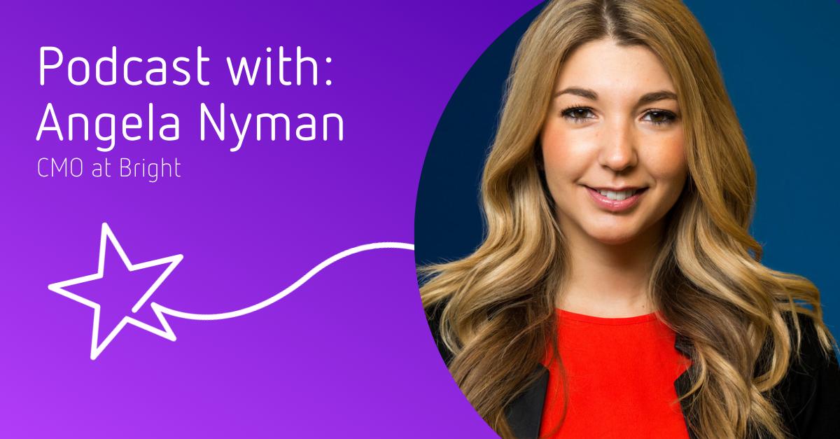 Angela Nyman, CMO at Bright- Podcast Header