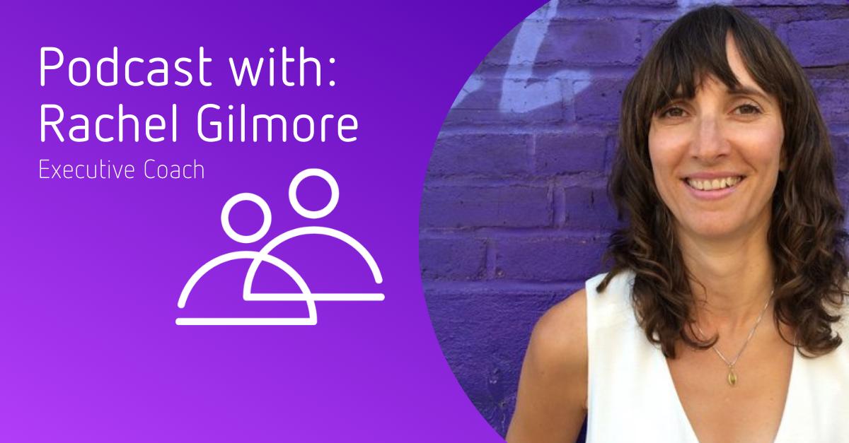 Rachel Gilmore, Executive Coach - Podcast Header